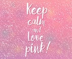 Keep Calm And Love Pink Vector